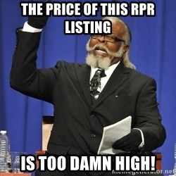 Rent Is Too Damn High - The price of this RPR listing is too damn high!