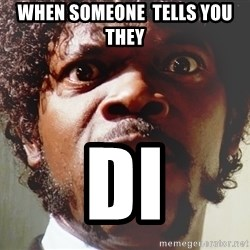 Mad Samuel L Jackson - When someone  tells you they Di
