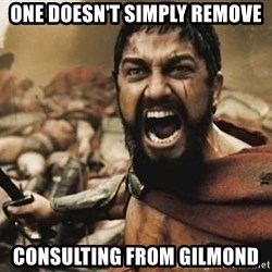 300 - one doesn't simply remove consulting from gilmond