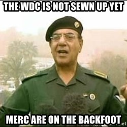 Iraqi Information Minister - THE WDC IS NOT SEWN UP YET MERC ARE ON THE BACKFOOT