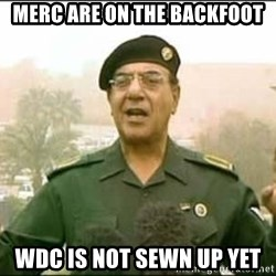 Iraqi Information Minister - MERC ARE ON THE BACKFOOT WDC IS NOT SEWN UP YET