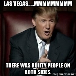 Donald Trump - Las vegas.....Mmmmmmmmm There was guilty people on both sides.