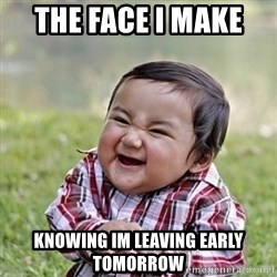Niño Malvado - Evil Toddler - the face i make  Knowing im leaving early tomorrow