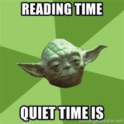 Advice Yoda Gives - Reading time quiet time is