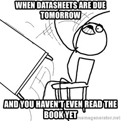 Desk Flip Rage Guy - When Datasheets are due tomorrow  And you haven't even read the book yet