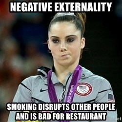 Not Impressed McKayla - Negative externality Smoking DISRUPTS other people and is bad for RESTAURANT