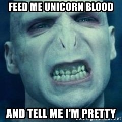 Angry Voldemort - Feed me unicorn blood and tell me I'm pretty