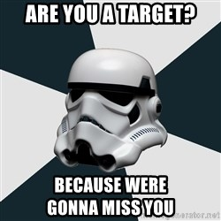 stormtrooper - Are you a target? Because were                     gonna miss you