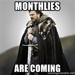 Game of Thrones - Monthlies Are Coming