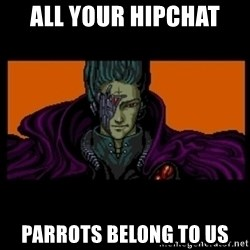 All your base are belong to us - All your hipchat  parrots belong to us