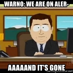south park aand it's gone - WARNo: We are on aler- Aaaaand it's gone