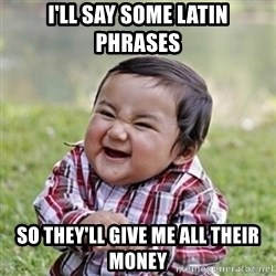 evil toddler kid2 - i'll say some latin phrases so they'll give me all their money
