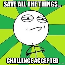Challenge Accepted 2 - save all the things... challenge accepted