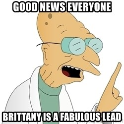 Good News Everyone - Good news everyone Brittany is a fabulous lead