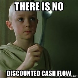 There is no spoon - there is no discounted cash flow