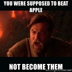 "Obi Wan Kenobi ""You were my brother!"" - You Were Supposed To Beat apple Not Become Them"
