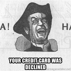 Ha Ha Guy - Your Credit card was declined