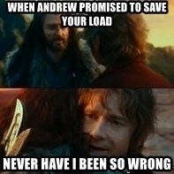 Never Have I Been So Wrong - When andrew promised to save your load never have i been so wrong
