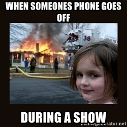 burning house girl - when someones phone goes off during a show