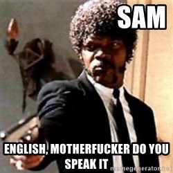English motherfucker, do you speak it? - Sam English, motherfucker do you speak it