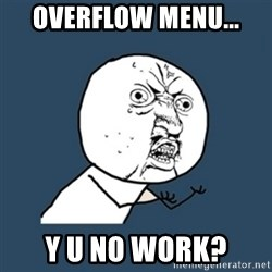y u no work - overflow menu... y u no work?