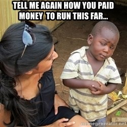you mean to tell me black kid - Tell me again how you paid money  to run this far...