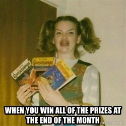 oh mer gerd - When you win all of the prizes at the end of the month