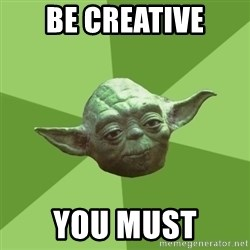Advice Yoda Gives - be creative you must