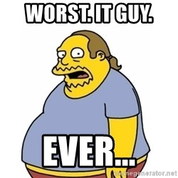 Comic Book Guy Worst Ever - Worst. It guy.  Ever...