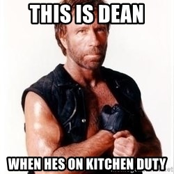 Chuck Norris Meme - This is dean When hes on kitchen duty
