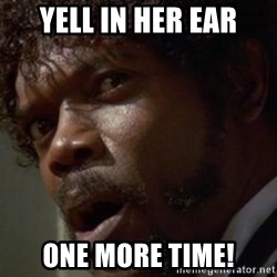Angry Samuel L Jackson - Yell in her ear One more time!