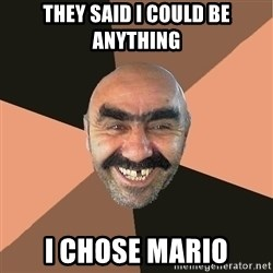 Provincial Man - they said i could be anything i chose mario