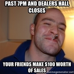 Good Guy Greg - Past 7pm and dealers hAll closes Your friends make $100 worth of sales