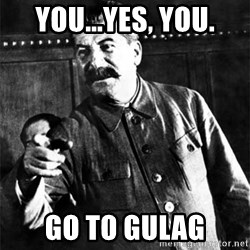 Joseph Stalin - You...yes, you. Go to Gulag