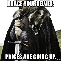 Brace Yourselves.  John is turning 21. - Brace Yourselves. Prices are going up.