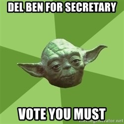 Advice Yoda Gives - Del Ben for Secretary  Vote you Must