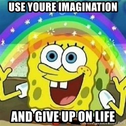 Spongebob - Nobody Cares! - Use youre imagination And give up on life