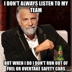 The Most Interesting Man In The World - I DON'T ALWAYS listen TO MY team But WHEN I DO I don't RUN OUT OF FUEL OR OVERTAKE safety cars