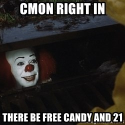 IT Clown Meme - CMON RIGHT IN THERE BE FREE CANDY AND 21