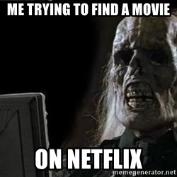 OP will surely deliver skeleton - Me trying to find a movie on netflix