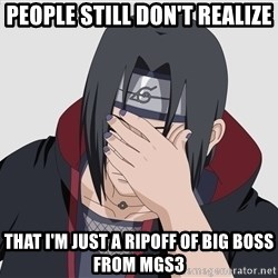 Facepalm Itachi - people still don't realize that i'm just a ripoff of big boss from mgs3