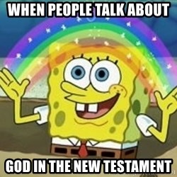 Spongebob - when people talk about  god in the new testament