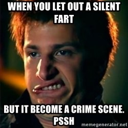 Jizzt in my pants - when you let out a silent fart but it become a crime scene. pssh