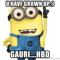 Despicable Me Minion - u have grown up: ) gauri....hbd