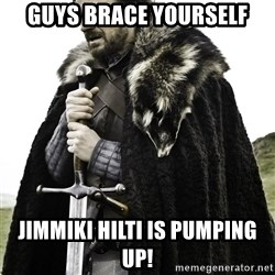 Brace Yourselves.  John is turning 21. - Guys brace yourself Jimmiki hilti is pumping up!