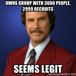 Anchorman Birthday - OWNS group with 3000 people, 2999 recruits seems legit