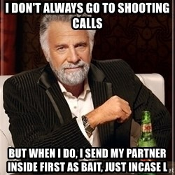Dos Equis Guy gives advice - I don't always go to shooting calls But when I do, i sEnd my partner inside first as bait, just incase l