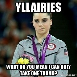 McKayla Maroney Not Impressed - Yllairies What do you mean I can only take one trunk?