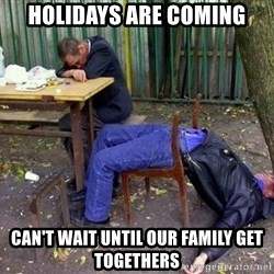 drunk - Holidays ARe coming Can't wait until our family get togethers