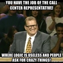 Whose Line - You have the job of the call center representative! Where logic is useless and people ask for crazy things!